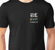 Be Who You Want To Be - Freedom Message: Discrete White Unisex T-Shirt