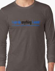 I can do anything I want Long Sleeve T-Shirt