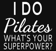 I Do Pilates What's your Superpower? by coolfuntees