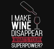 I Make Wine Disappear What's Your Superpower - T-shirts & Hoodies by shankararts