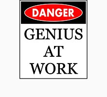 Danger - Genius at work Unisex T-Shirt