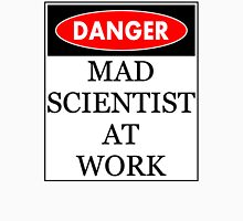 Danger - Mad scientist at work Unisex T-Shirt