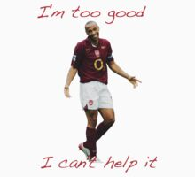 Thierry Henry - I'm too good, i can't help it by Thierry Henry14.net