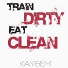 Train Dirty - Eat Clean - Kay&Em Designs by KayAndEmDesigns