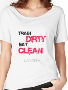 Train Dirty - Eat Clean - Kay&Em Designs Women's Relaxed Fit T-Shirt