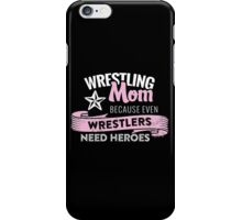 wrestling mom because even wrestlers need heroes iPhone Case/Skin