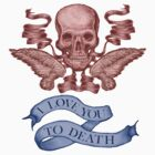 I Love You To Death  by David Michael  Schmidt