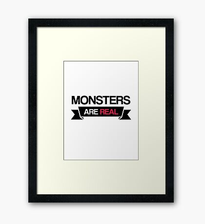 monsters are real Framed Print