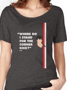 Where do i stand for a corner kick? Women's Relaxed Fit T-Shirt