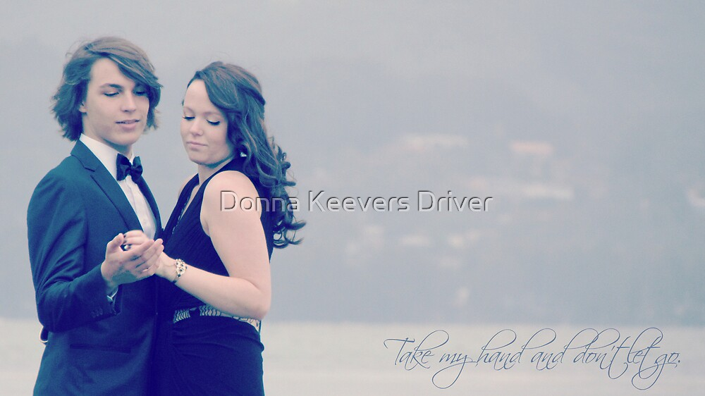 ~ Take my hand ~ by Donna Keevers Driver