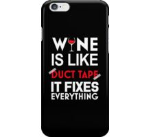 wine is like duct tape it fixes everything iPhone Case/Skin