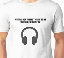 Why are you trying to talk to me.. Unisex T-Shirt