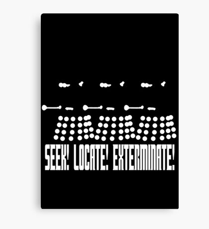 Dalek - SEEK! LOCATE! EXTERMINATE! (white) Canvas Print