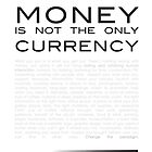 Money Is Not the Only Currency by cloudheadART