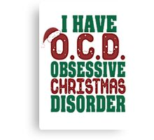 I HAVE O.C.D , OBSESSIVE CHRISTMAS DISORDER Canvas Print