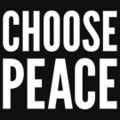 CHOOSE PEACE by destinysagent