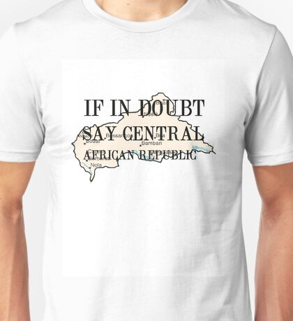 IF IN DOUBT, SAY CENTAL AFRICAN REPUBLIC Unisex T-Shirt