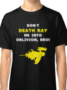 Don't Death Ray Me, Bro! Classic T-Shirt