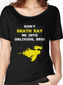 Don't Death Ray Me, Bro! Women's Relaxed Fit T-Shirt