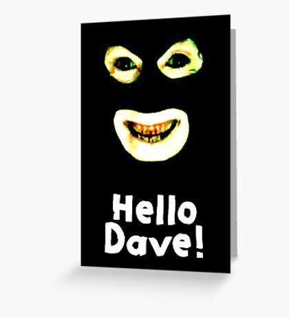 League of Gentlemen - Hello Dave Greeting Card