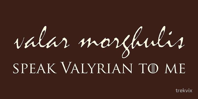 Speak Valyrian To Me by trekvix