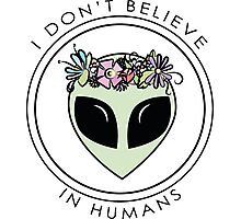 I Don't Believe In Humans Photographic Print