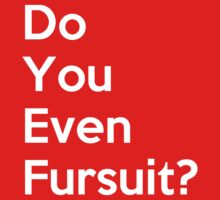 Do You Even Fursuit? by kynewuff
