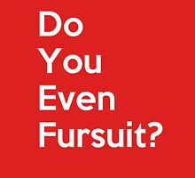 Do You Even Fursuit? Unisex T-Shirt