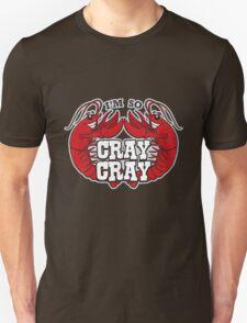 I'm So Cray Cray Unisex T-Shirt