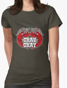 I'm So Cray Cray Womens Fitted T-Shirt