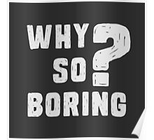 Why so boring? Poster
