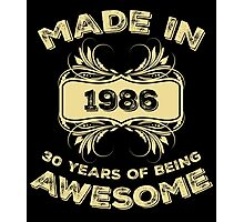 Made In 1986 30 Years Of Being Awesome Photographic Print