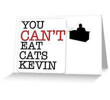 You cant eat cats Kevin (the Office US) Greeting Card