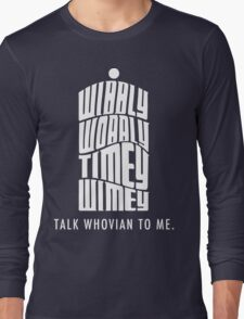 Talk Whovian To Me Long Sleeve T-Shirt