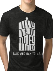 Talk Whovian To Me Tri-blend T-Shirt