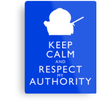 Keep Calm and Respect My Authority Metal Print