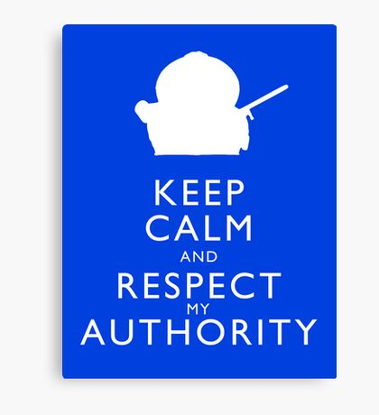 Keep Calm and Respect My Authority Canvas Print