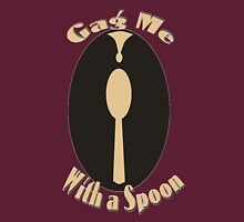 Gag me With a Spoon Unisex T-Shirt
