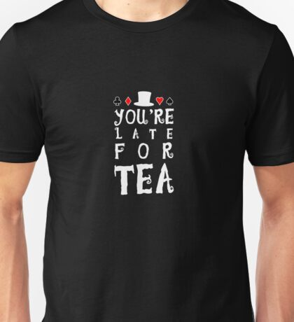 You're Late For Tea Unisex T-Shirt