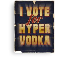 I Vote For Hypervodka Canvas Print