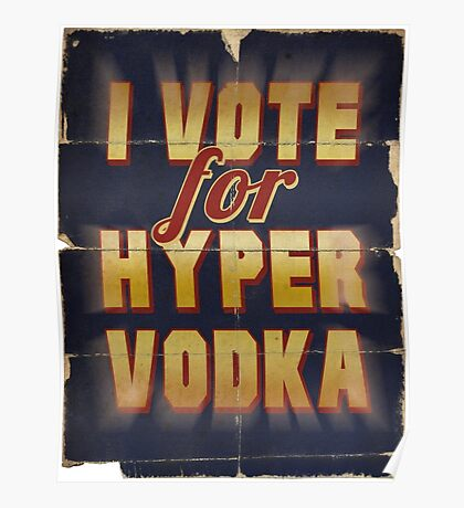 I Vote For Hypervodka Poster