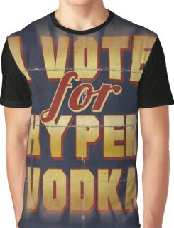 I Vote For Hypervodka Graphic T-Shirt
