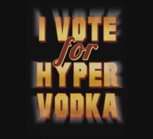 I Vote For Hypervodka by orkki