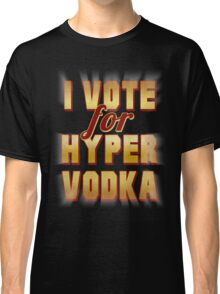 I Vote For Hypervodka Classic T-Shirt