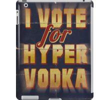I Vote For Hypervodka iPad Case/Skin