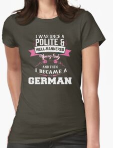 I Was Once A Polite & Well-Mannered Young Lady And Then I Became A German - Tshirts & Accessories T-Shirt