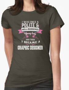 I Was Once A Polite & Well-Mannered Young Lady And Then I Became A Graphic Designer - Tshirts & Accessories T-Shirt