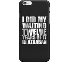 I Did My Waiting iPhone Case/Skin