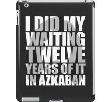 I Did My Waiting iPad Case/Skin