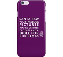 Santa Saw Your Facebook Pictures You're Getting Clothes And A Bible For Christmas iPhone Case/Skin